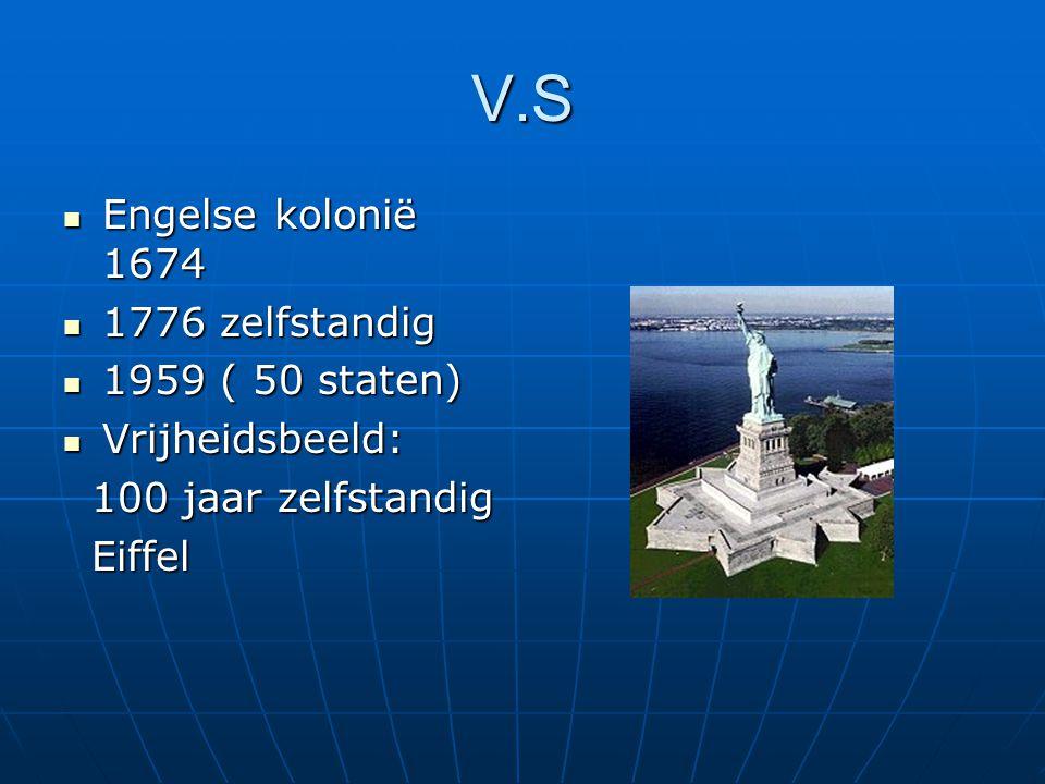 V.S Engelse kolonië 1674 Engelse kolonië 1674 1776 zelfstandig 1776 zelfstandig 1959 ( 50 staten) 1959 ( 50 staten) Vrijheidsbeeld: Vrijheidsbeeld: 10