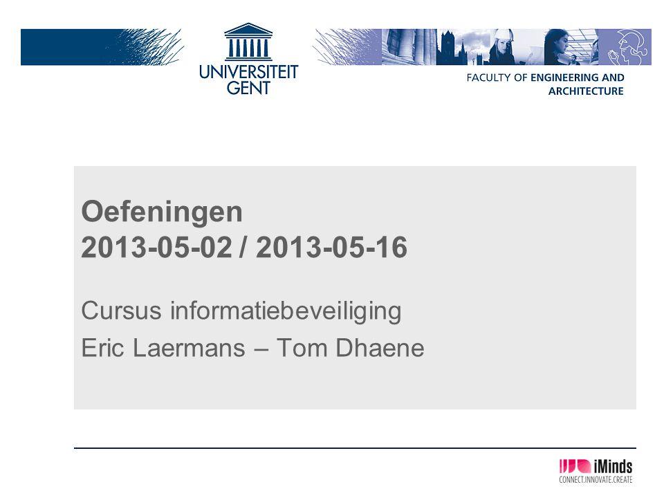Oefeningen 2013-05-02 / 2013-05-16 Cursus informatiebeveiliging Eric Laermans – Tom Dhaene