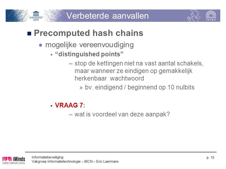 Informatiebeveiliging Vakgroep Informatietechnologie – IBCN – Eric Laermans p. 15 Verbeterde aanvallen Precomputed hash chains mogelijke vereenvoudigi
