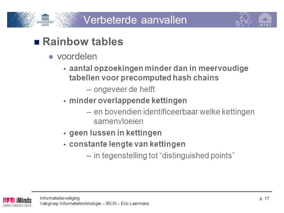 Informatiebeveiliging Vakgroep Informatietechnologie – IBCN – Eric Laermans p. 17 Verbeterde aanvallen Rainbow tables voordelen  aantal opzoekingen m