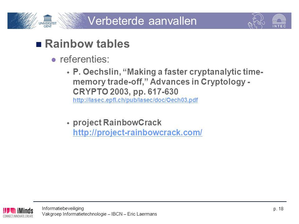 """Informatiebeveiliging Vakgroep Informatietechnologie – IBCN – Eric Laermans p. 18 Verbeterde aanvallen Rainbow tables referenties:  P. Oechslin, """"Mak"""