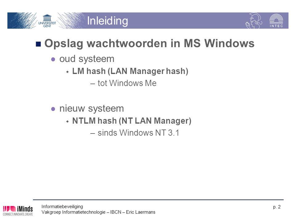 Informatiebeveiliging Vakgroep Informatietechnologie – IBCN – Eric Laermans p. 2 Inleiding Opslag wachtwoorden in MS Windows oud systeem  LM hash (LA