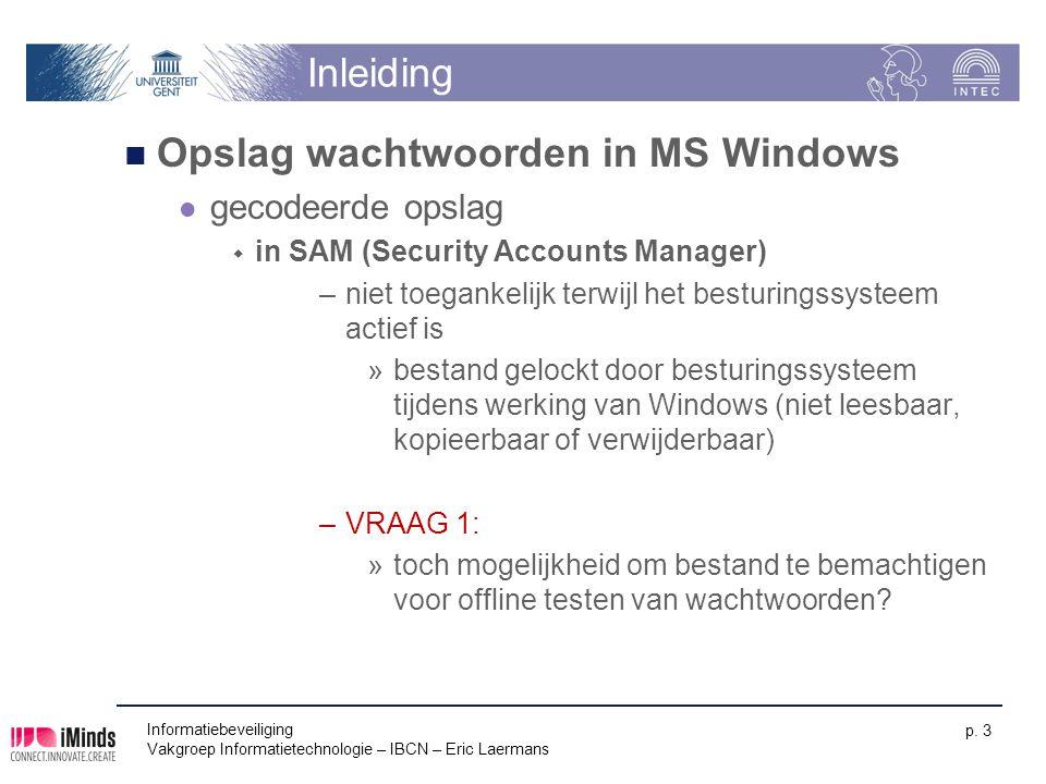 Informatiebeveiliging Vakgroep Informatietechnologie – IBCN – Eric Laermans p. 3 Inleiding Opslag wachtwoorden in MS Windows gecodeerde opslag  in SA
