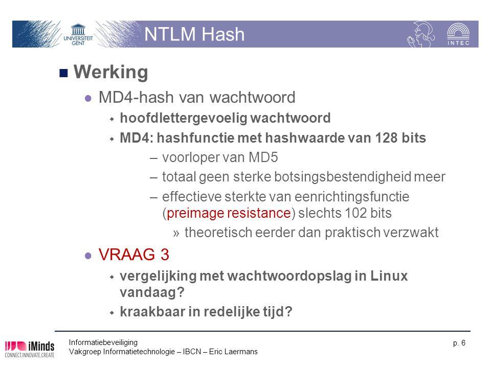 Informatiebeveiliging Vakgroep Informatietechnologie – IBCN – Eric Laermans p. 6 NTLM Hash Werking MD4-hash van wachtwoord  hoofdlettergevoelig wacht
