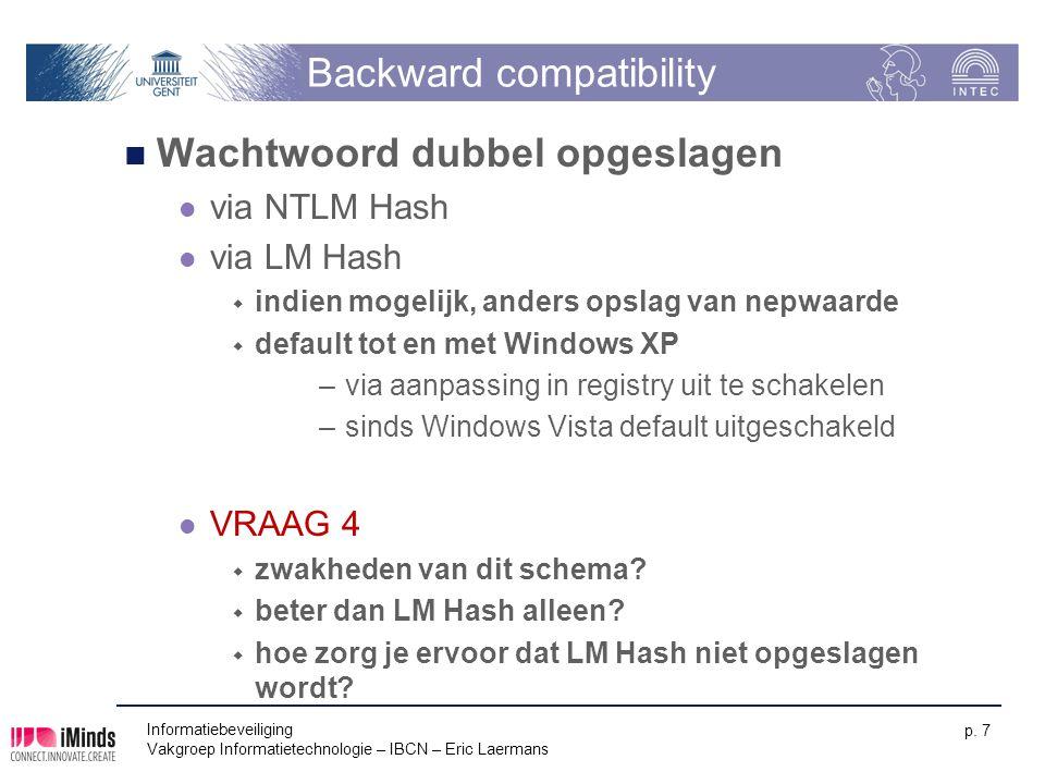 Informatiebeveiliging Vakgroep Informatietechnologie – IBCN – Eric Laermans p. 7 Backward compatibility Wachtwoord dubbel opgeslagen via NTLM Hash via