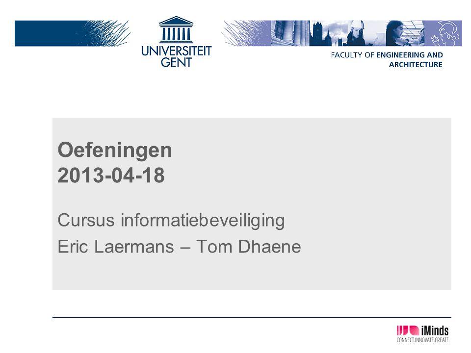 Oefeningen 2013-04-18 Cursus informatiebeveiliging Eric Laermans – Tom Dhaene
