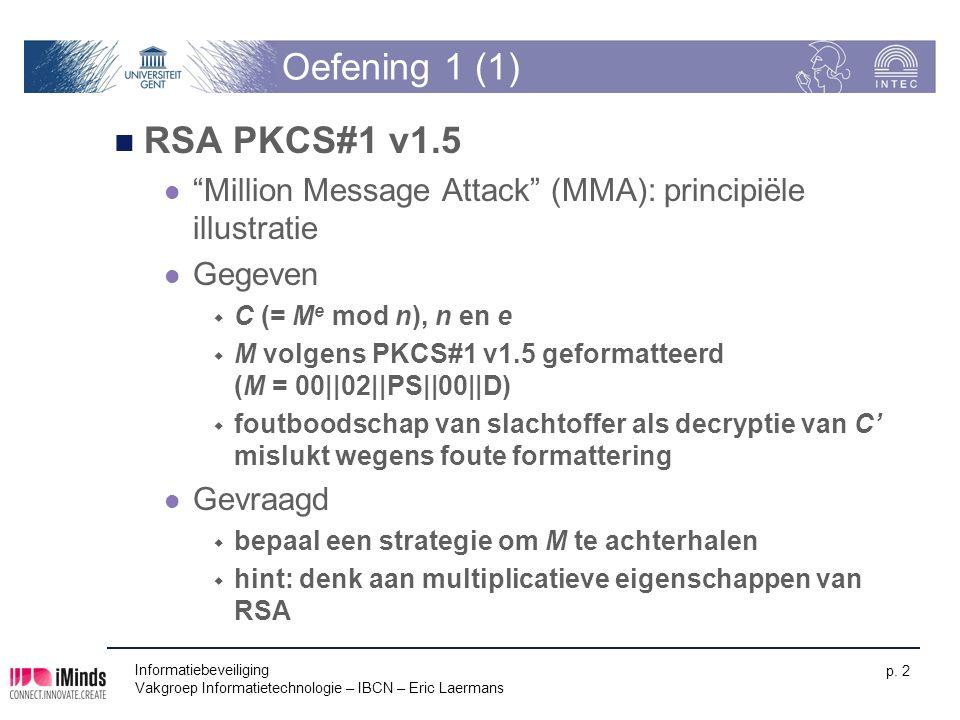 "Informatiebeveiliging Vakgroep Informatietechnologie – IBCN – Eric Laermans p. 2 Oefening 1 (1) RSA PKCS#1 v1.5 ""Million Message Attack"" (MMA): princi"