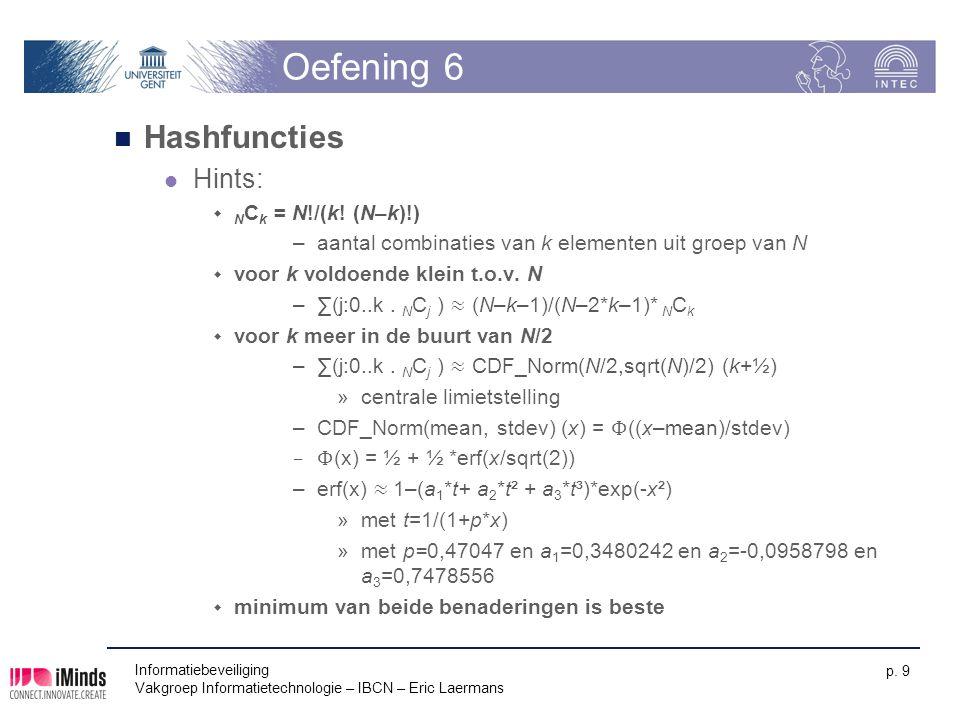 Informatiebeveiliging Vakgroep Informatietechnologie – IBCN – Eric Laermans p. 9 Oefening 6 Hashfuncties Hints:  N C k = N!/(k! (N–k)!) –aantal combi