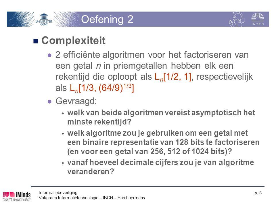 Informatiebeveiliging Vakgroep Informatietechnologie – IBCN – Eric Laermans p. 3 Oefening 2 Complexiteit 2 efficiënte algoritmen voor het factoriseren