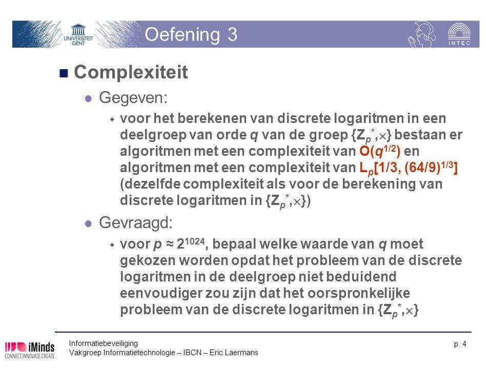 Informatiebeveiliging Vakgroep Informatietechnologie – IBCN – Eric Laermans p. 4 Oefening 3 Complexiteit Gegeven:  voor het berekenen van discrete lo