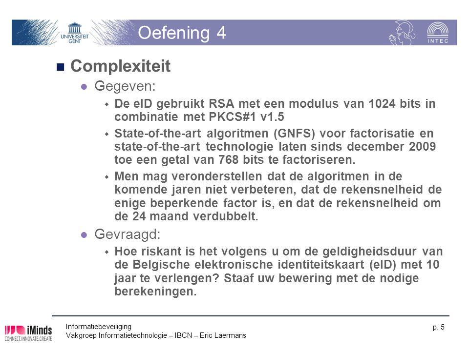 Informatiebeveiliging Vakgroep Informatietechnologie – IBCN – Eric Laermans p. 5 Oefening 4 Complexiteit Gegeven:  De eID gebruikt RSA met een modulu