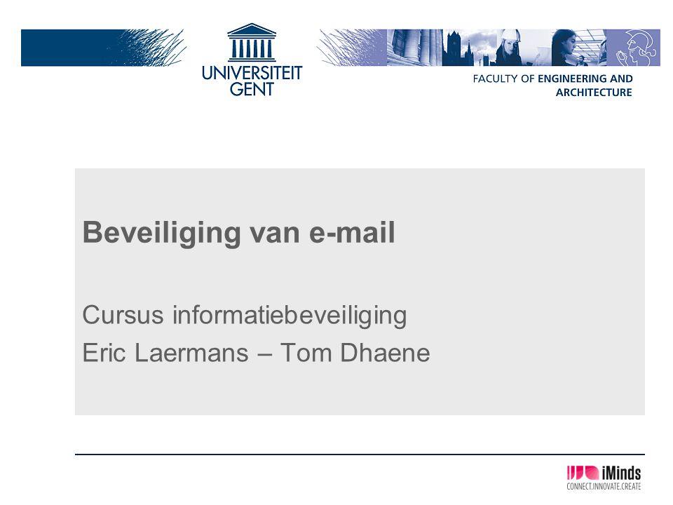 Beveiliging van e-mail Cursus informatiebeveiliging Eric Laermans – Tom Dhaene