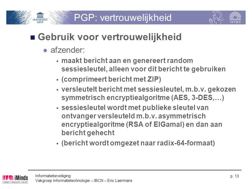 Informatiebeveiliging Vakgroep Informatietechnologie – IBCN – Eric Laermans p. 13 PGP: vertrouwelijkheid Gebruik voor vertrouwelijkheid afzender:  ma
