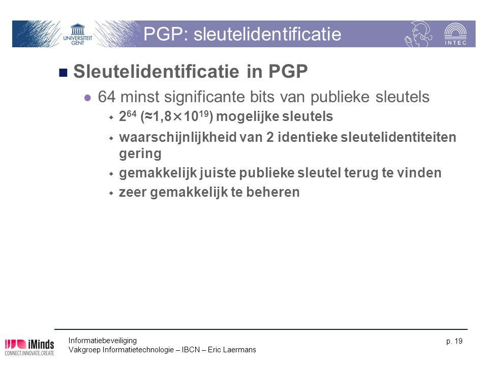 Informatiebeveiliging Vakgroep Informatietechnologie – IBCN – Eric Laermans p. 19 PGP: sleutelidentificatie Sleutelidentificatie in PGP 64 minst signi