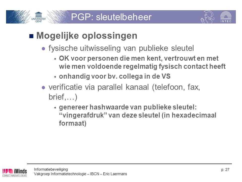 Informatiebeveiliging Vakgroep Informatietechnologie – IBCN – Eric Laermans p. 27 PGP: sleutelbeheer Mogelijke oplossingen fysische uitwisseling van p