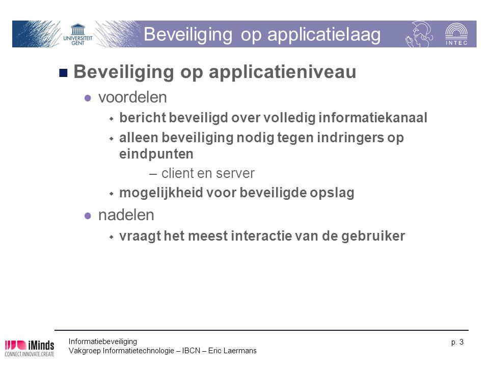 Informatiebeveiliging Vakgroep Informatietechnologie – IBCN – Eric Laermans p. 3 Beveiliging op applicatielaag Beveiliging op applicatieniveau voordel