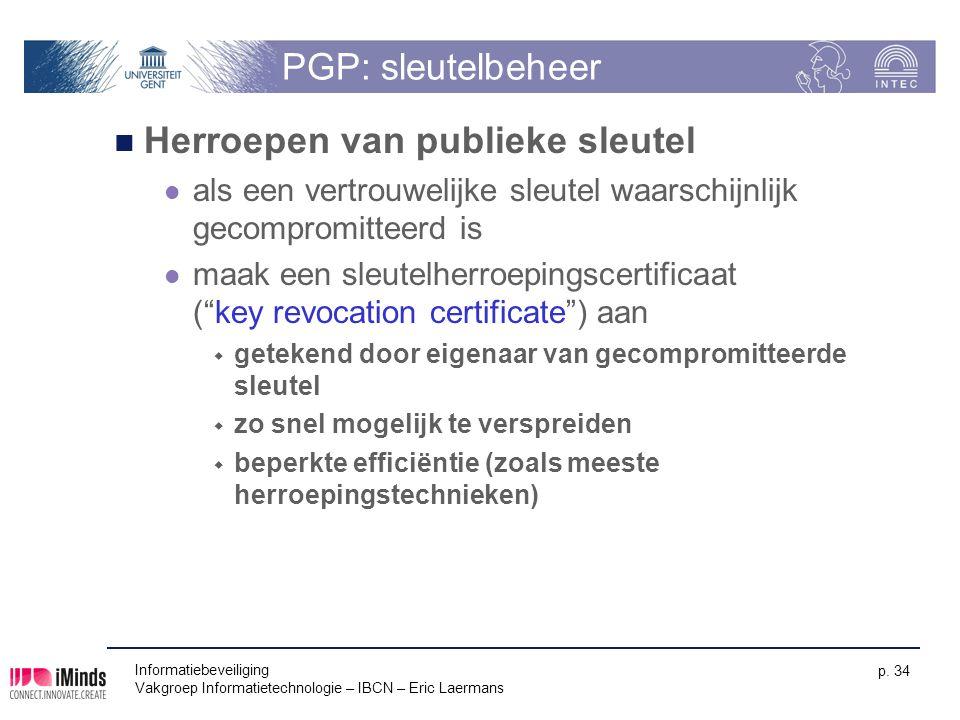 Informatiebeveiliging Vakgroep Informatietechnologie – IBCN – Eric Laermans p. 34 PGP: sleutelbeheer Herroepen van publieke sleutel als een vertrouwel