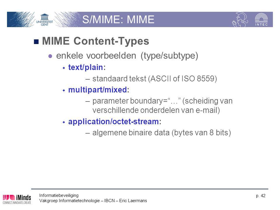 Informatiebeveiliging Vakgroep Informatietechnologie – IBCN – Eric Laermans p. 42 S/MIME: MIME MIME Content-Types enkele voorbeelden (type/subtype) 