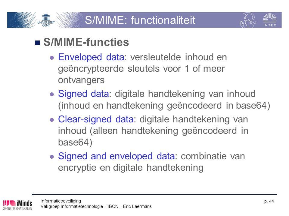 Informatiebeveiliging Vakgroep Informatietechnologie – IBCN – Eric Laermans p. 44 S/MIME: functionaliteit S/MIME-functies Enveloped data: versleutelde