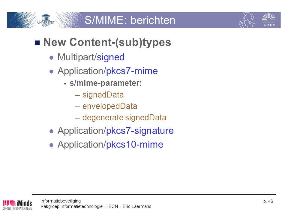 Informatiebeveiliging Vakgroep Informatietechnologie – IBCN – Eric Laermans p. 46 S/MIME: berichten New Content-(sub)types Multipart/signed Applicatio
