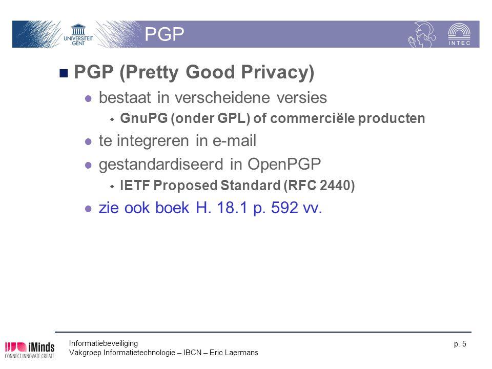 Informatiebeveiliging Vakgroep Informatietechnologie – IBCN – Eric Laermans p. 5 PGP PGP (Pretty Good Privacy) bestaat in verscheidene versies  GnuPG