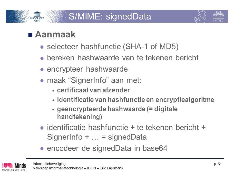 Informatiebeveiliging Vakgroep Informatietechnologie – IBCN – Eric Laermans p. 51 S/MIME: signedData Aanmaak selecteer hashfunctie (SHA-1 of MD5) bere
