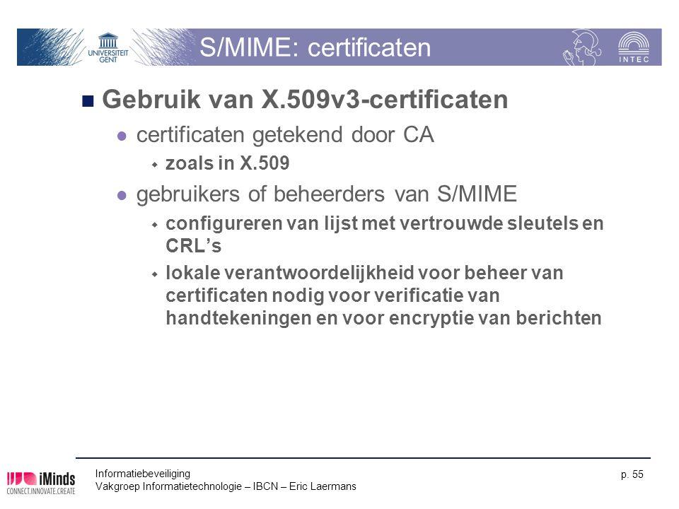 Informatiebeveiliging Vakgroep Informatietechnologie – IBCN – Eric Laermans p. 55 S/MIME: certificaten Gebruik van X.509v3-certificaten certificaten g