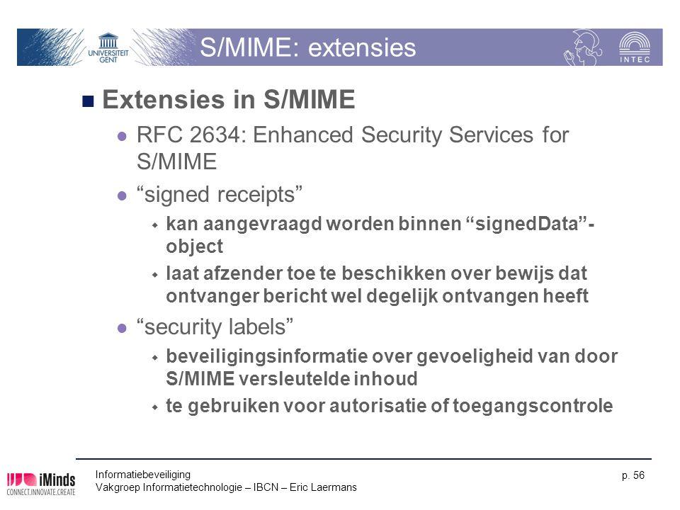 Informatiebeveiliging Vakgroep Informatietechnologie – IBCN – Eric Laermans p. 56 S/MIME: extensies Extensies in S/MIME RFC 2634: Enhanced Security Se