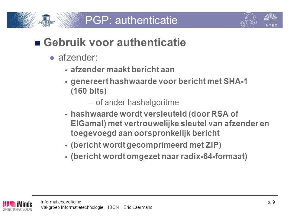 Informatiebeveiliging Vakgroep Informatietechnologie – IBCN – Eric Laermans p. 9 PGP: authenticatie Gebruik voor authenticatie afzender:  afzender ma