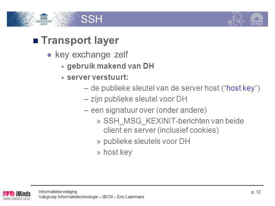 Informatiebeveiliging Vakgroep Informatietechnologie – IBCN – Eric Laermans p. 12 SSH Transport layer key exchange zelf  gebruik makend van DH  serv