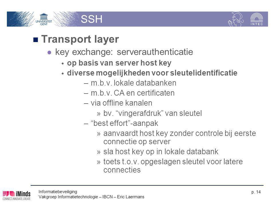 Informatiebeveiliging Vakgroep Informatietechnologie – IBCN – Eric Laermans p. 14 SSH Transport layer key exchange: serverauthenticatie  op basis van