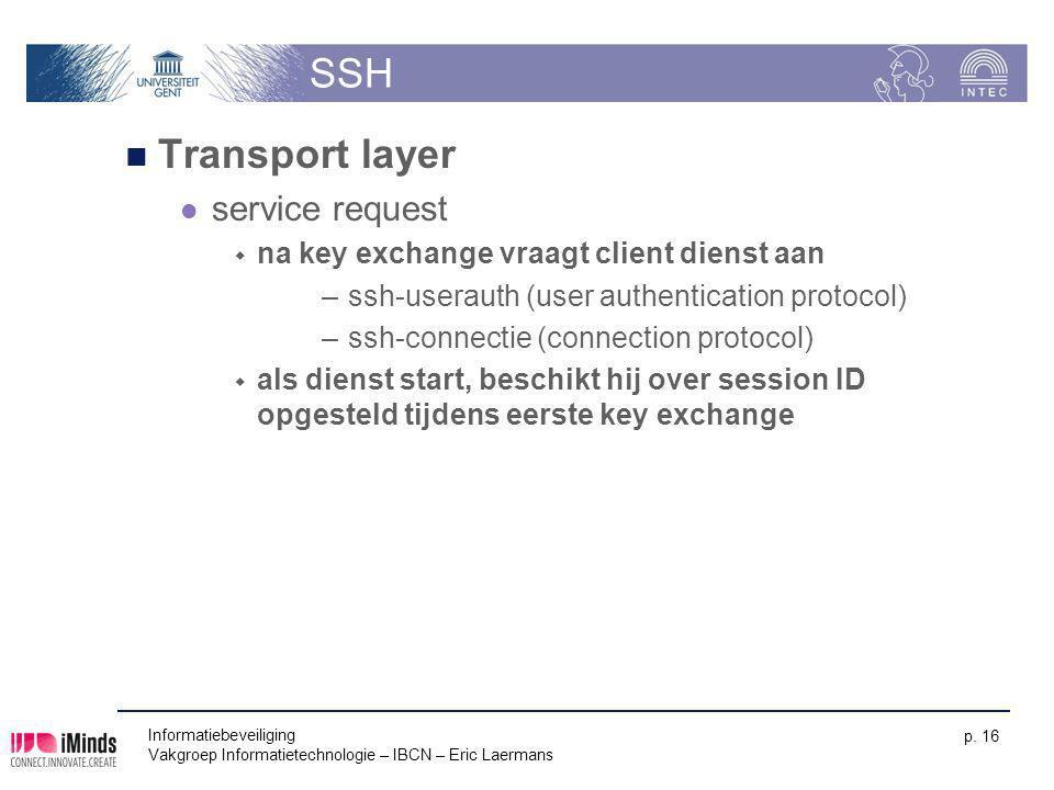 Informatiebeveiliging Vakgroep Informatietechnologie – IBCN – Eric Laermans p. 16 SSH Transport layer service request  na key exchange vraagt client