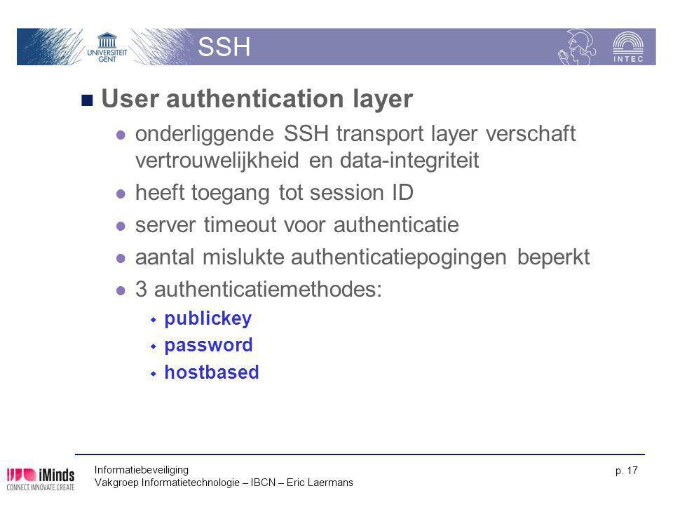 Informatiebeveiliging Vakgroep Informatietechnologie – IBCN – Eric Laermans p. 17 SSH User authentication layer onderliggende SSH transport layer vers