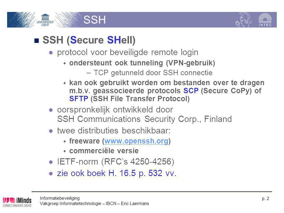 Informatiebeveiliging Vakgroep Informatietechnologie – IBCN – Eric Laermans p. 2 SSH SSH (Secure SHell) protocol voor beveiligde remote login  onders