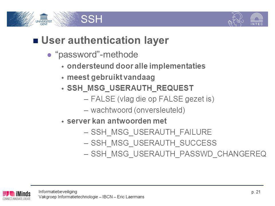 """Informatiebeveiliging Vakgroep Informatietechnologie – IBCN – Eric Laermans p. 21 SSH User authentication layer """"password""""-methode  ondersteund door"""