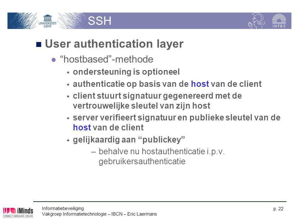 """Informatiebeveiliging Vakgroep Informatietechnologie – IBCN – Eric Laermans p. 22 SSH User authentication layer """"hostbased""""-methode  ondersteuning is"""