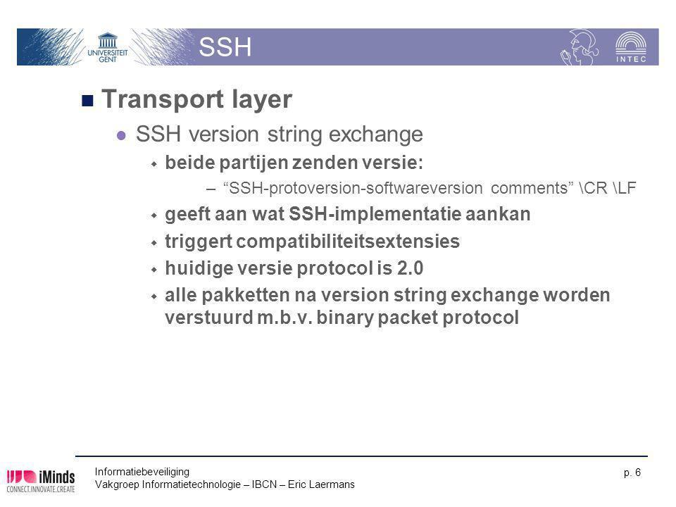 Informatiebeveiliging Vakgroep Informatietechnologie – IBCN – Eric Laermans p. 6 SSH Transport layer SSH version string exchange  beide partijen zend