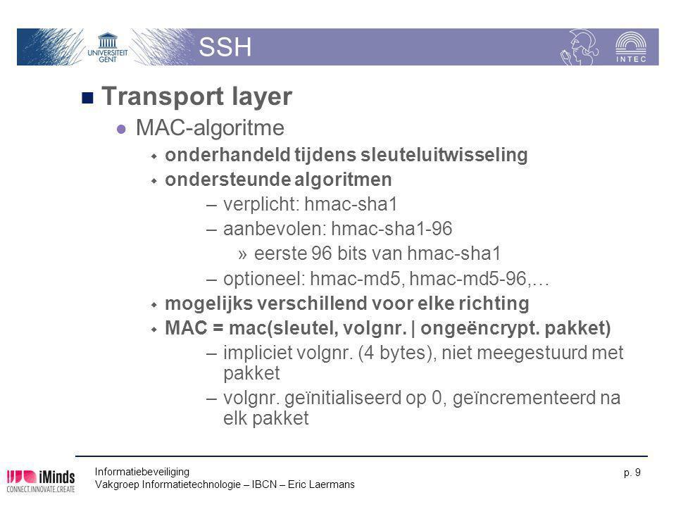 Informatiebeveiliging Vakgroep Informatietechnologie – IBCN – Eric Laermans p. 9 SSH Transport layer MAC-algoritme  onderhandeld tijdens sleuteluitwi