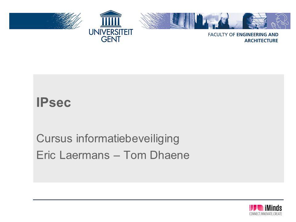 IPsec Cursus informatiebeveiliging Eric Laermans – Tom Dhaene
