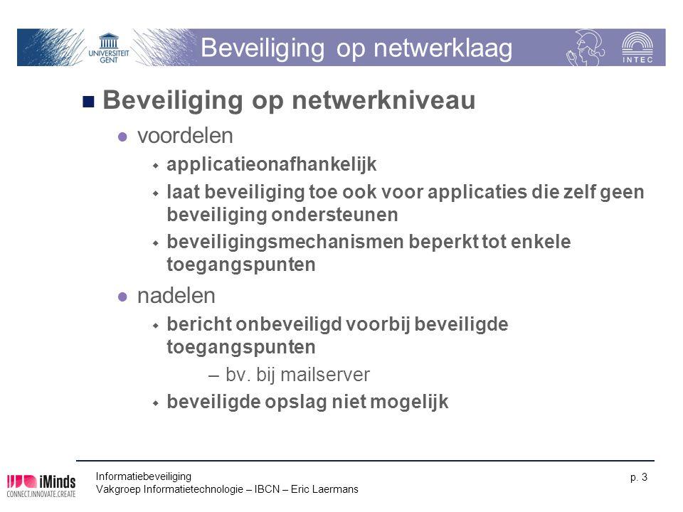 Informatiebeveiliging Vakgroep Informatietechnologie – IBCN – Eric Laermans p. 3 Beveiliging op netwerklaag Beveiliging op netwerkniveau voordelen  a