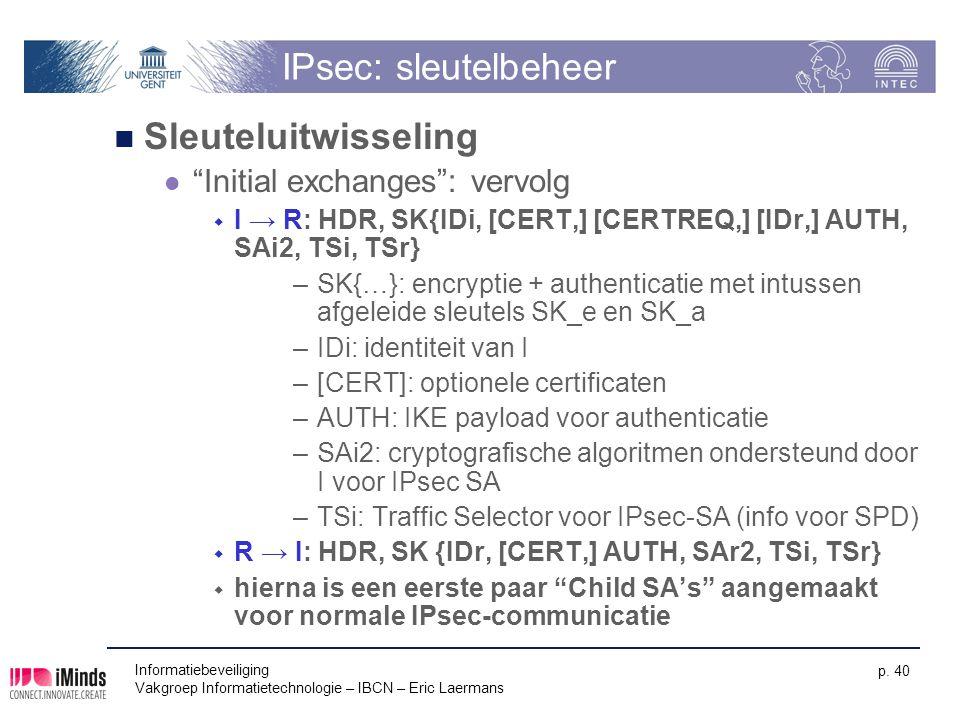 """Informatiebeveiliging Vakgroep Informatietechnologie – IBCN – Eric Laermans p. 40 IPsec: sleutelbeheer Sleuteluitwisseling """"Initial exchanges"""": vervol"""