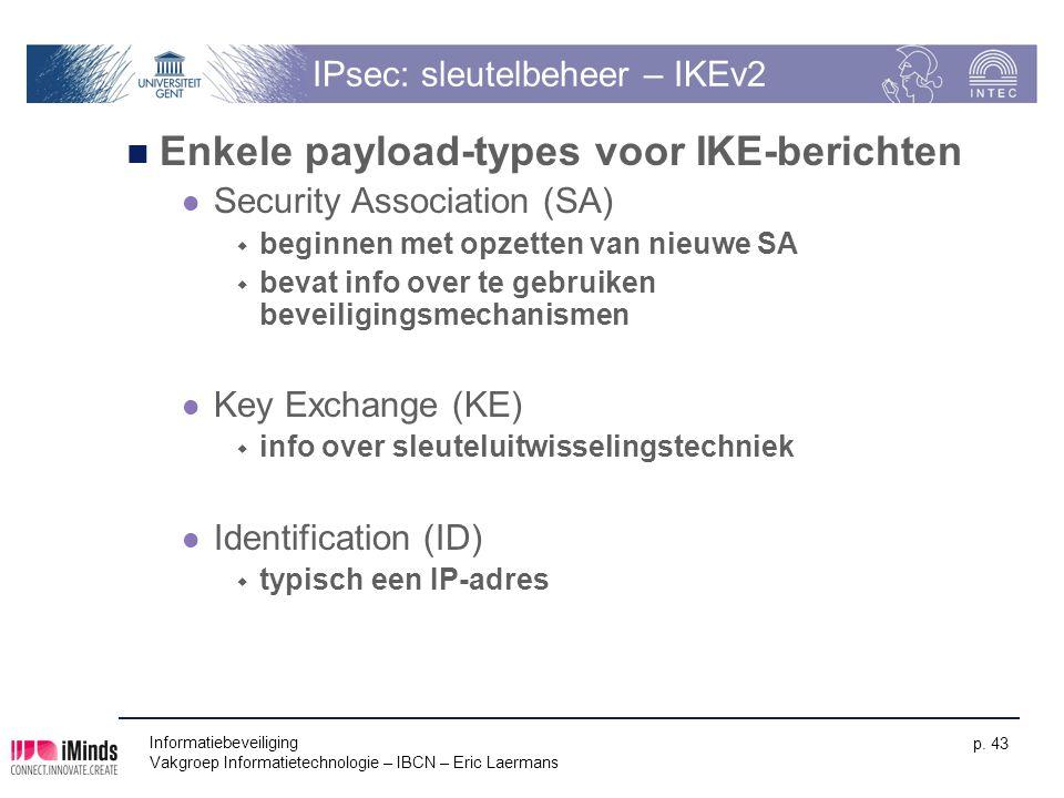Informatiebeveiliging Vakgroep Informatietechnologie – IBCN – Eric Laermans p. 43 IPsec: sleutelbeheer – IKEv2 Enkele payload-types voor IKE-berichten