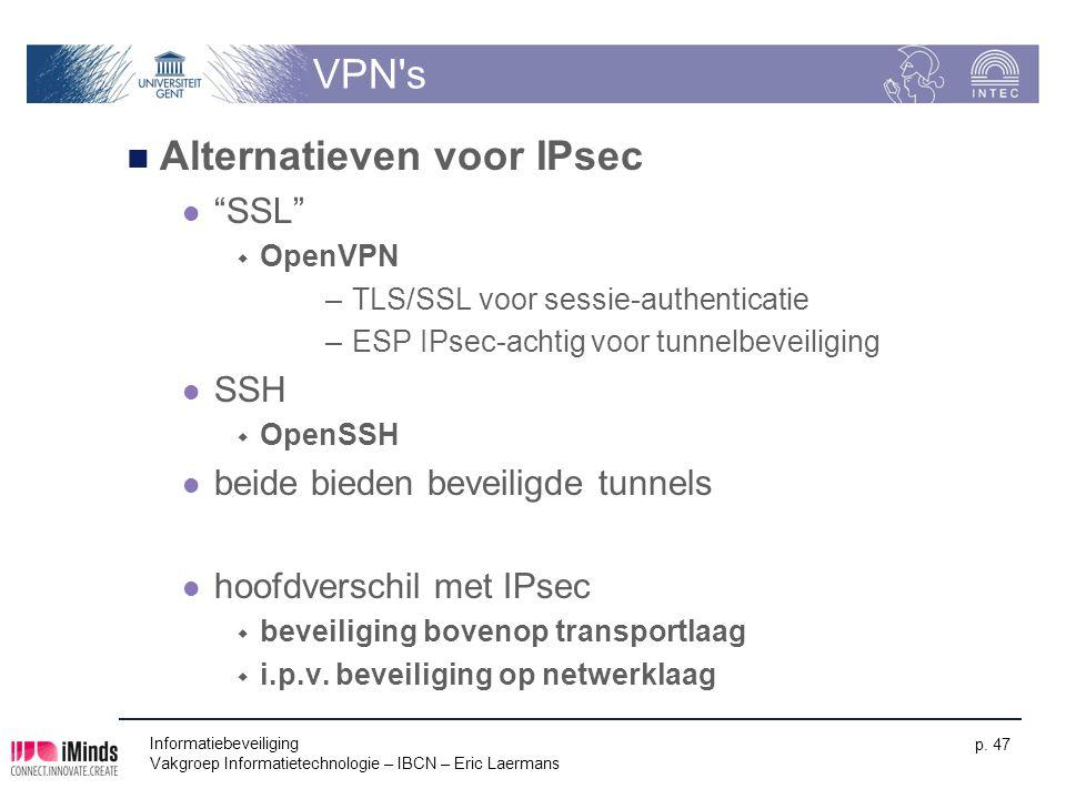 """Informatiebeveiliging Vakgroep Informatietechnologie – IBCN – Eric Laermans p. 47 VPN's Alternatieven voor IPsec """"SSL""""  OpenVPN –TLS/SSL voor sessie-"""