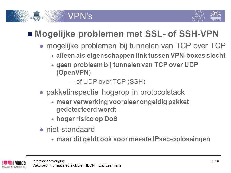 Informatiebeveiliging Vakgroep Informatietechnologie – IBCN – Eric Laermans p. 50 VPN's Mogelijke problemen met SSL- of SSH-VPN mogelijke problemen bi