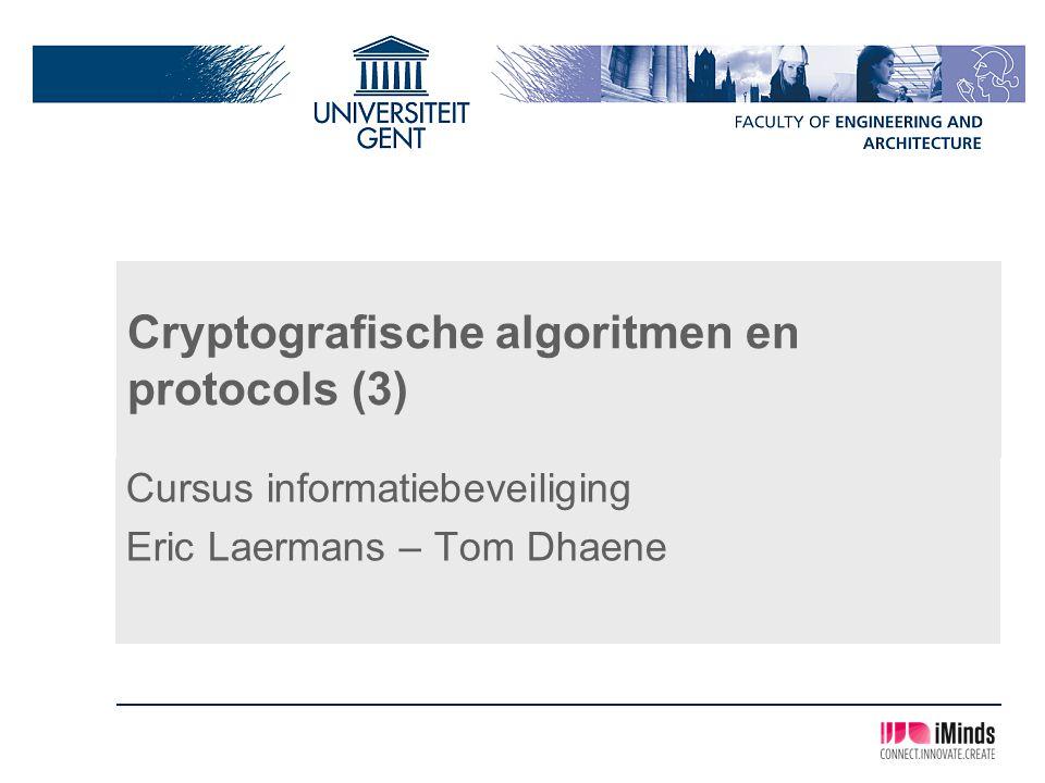 Cryptografische algoritmen en protocols (3) Cursus informatiebeveiliging Eric Laermans – Tom Dhaene