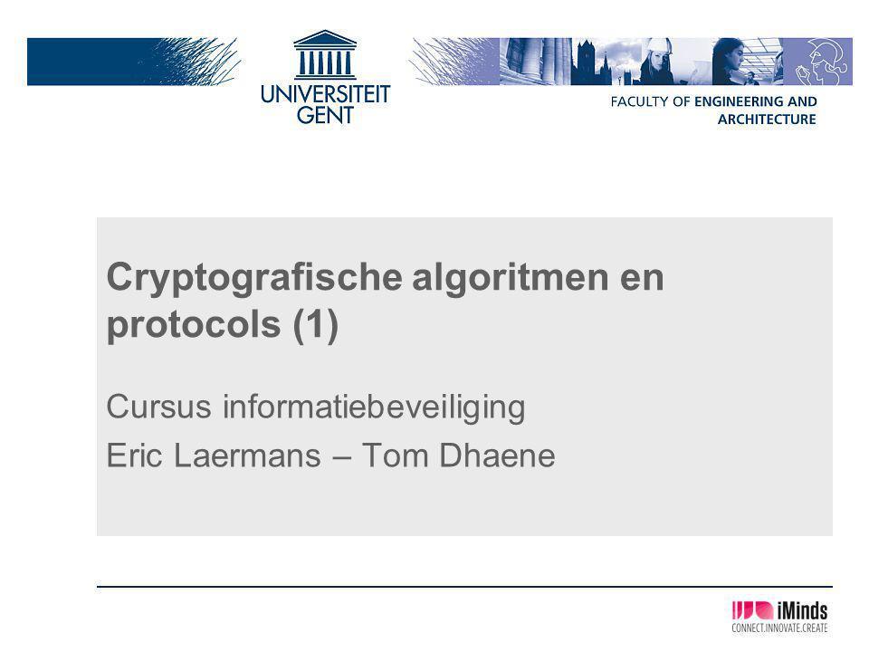 Cryptografische algoritmen en protocols (1) Cursus informatiebeveiliging Eric Laermans – Tom Dhaene