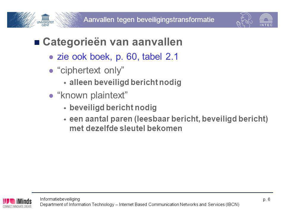 Informatiebeveiliging Department of Information Technology – Internet Based Communication Networks and Services (IBCN) p. 6 Aanvallen tegen beveiligin