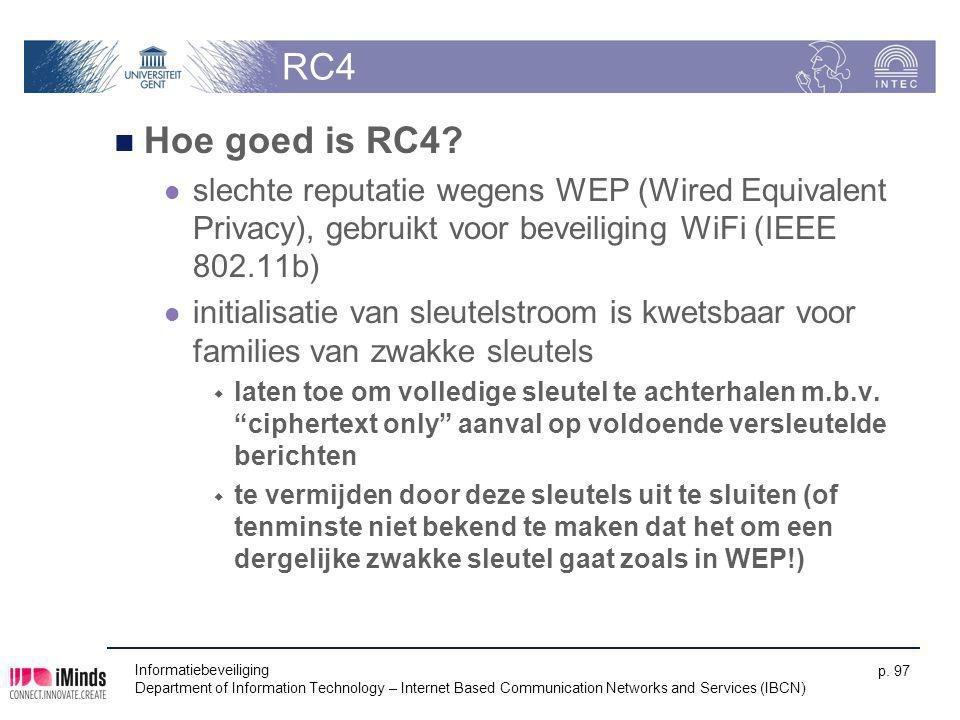 Informatiebeveiliging Department of Information Technology – Internet Based Communication Networks and Services (IBCN) p. 97 RC4 Hoe goed is RC4? slec