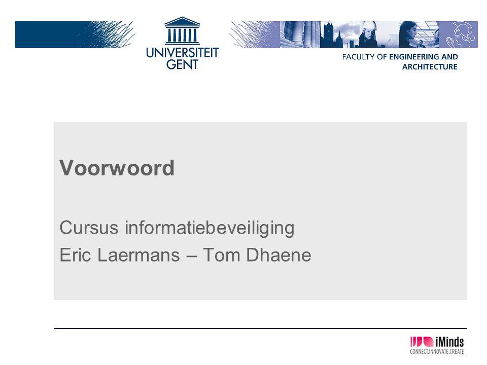 Voorwoord Cursus informatiebeveiliging Eric Laermans – Tom Dhaene