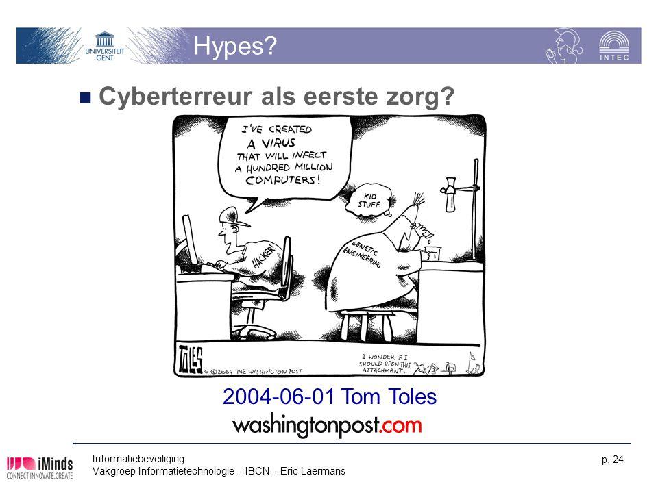Informatiebeveiliging Vakgroep Informatietechnologie – IBCN – Eric Laermans p. 24 Hypes? Cyberterreur als eerste zorg? 2004-06-01 Tom Toles